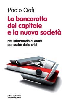 La bancarotta del capitale e la nuova società – di P.Ciofi