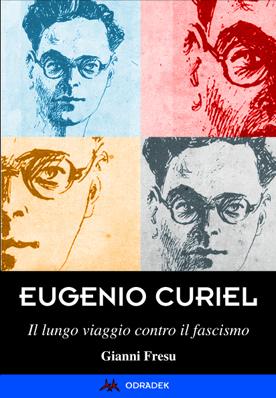 Eugenio Curiel. Il lungo viaggio contro il fascismo – di Gianni Fresu
