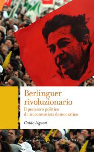 Berlinguer rivoluzionario – di Guido Liguori