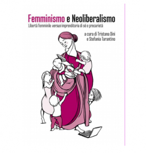 Che cos'è la libertà? Femminismo e Neoliberalismo.  Libertà femminile versus imprenditoria  di sé e precarietà