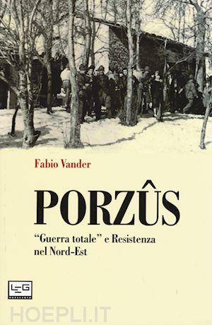 """Porzûs. """"Guerra totale"""" e Resistenza nel Nord-Est"""